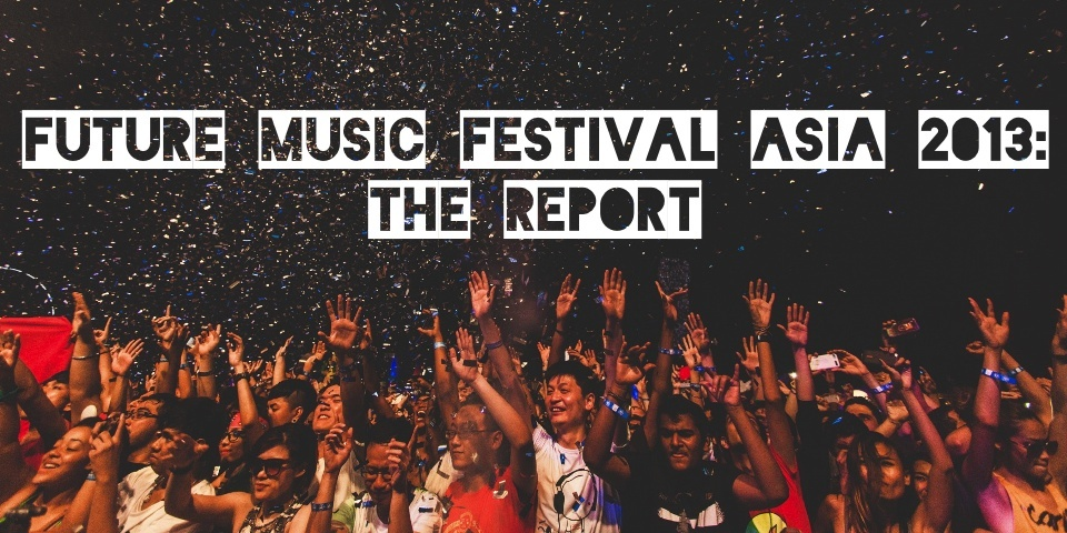 Future Music Festival Asia 2013/ASOT 600 KL: The Report