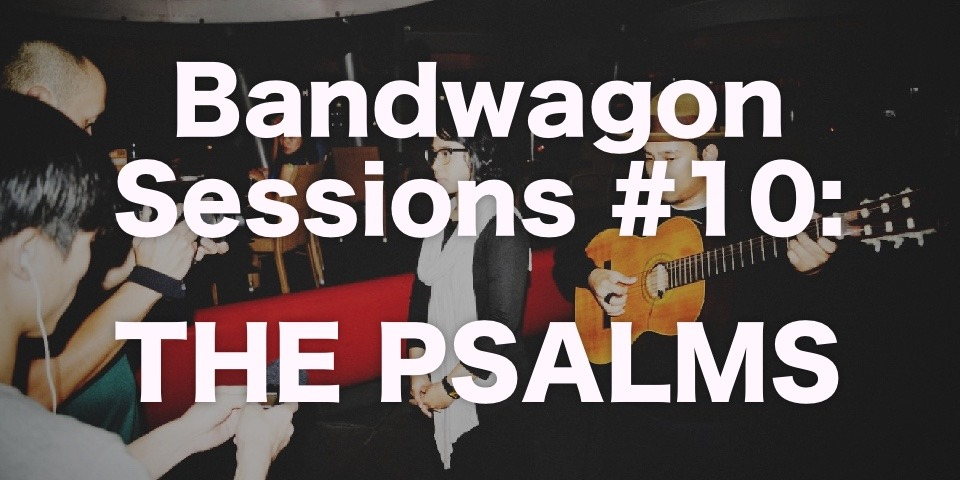 The Bandwagon Sessions #10: The Psalms