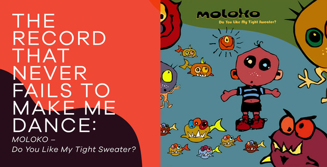 MOLOKO – Do You Like My Tight Sweater?